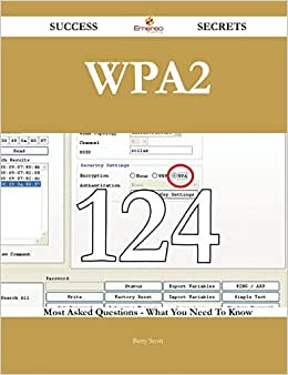 WPA2 124 Success Secrets: 124 Most Asked Questions On WPA2 - What You Need To Know