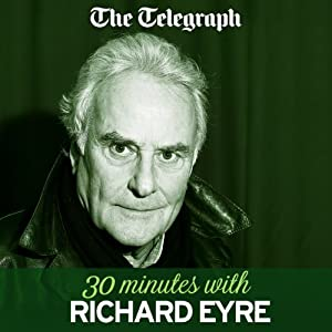 The Telegraph: 30 Minutes with Sir Richard Eyre Audiobook