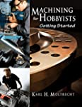Machine Shop Hobbyist: Getting Started
