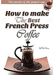 How to make the best French press coffee: The little secrets of the perfect cup made by solom rabie
