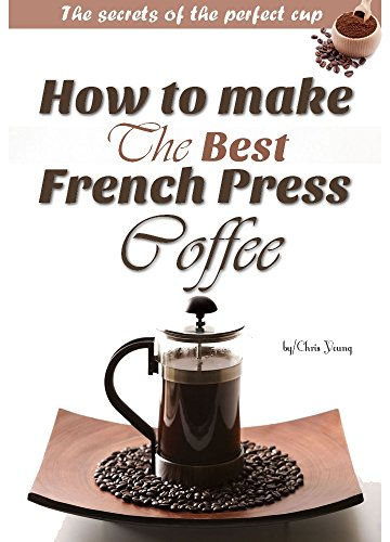 How To Make The Best French Press Coffee: The Little Secrets Of The Perfect Cup