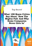 img - for Top Secret! What 100 Brave Critics Say about How the Mighty Fall: And Why Some Companies Never Give in book / textbook / text book