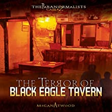 The Terror of Black Eagle Tavern: The Paranormalists, Book 2 Audiobook by Megan Atwood Narrated by  Book Buddy Digital Media