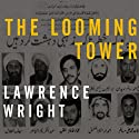 The Looming Tower: Al-Qaeda and the Road to 9/11 Audiobook by Lawrence Wright Narrated by Alan Sklar