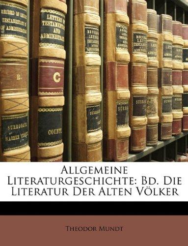 Allgemeine Literaturgeschichte: Bd. Die Literatur Der Alten Völker, Erster Band