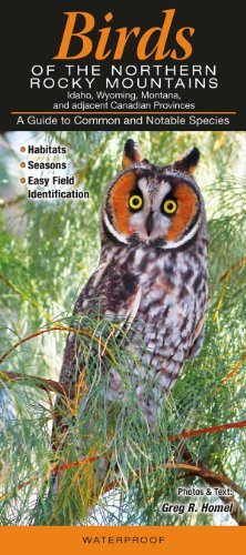Birds of the Northern Rocky Mountains: Idaho, Wyoming, Montana, & Adjacent Canadian Provinces: A Guide to Common &am