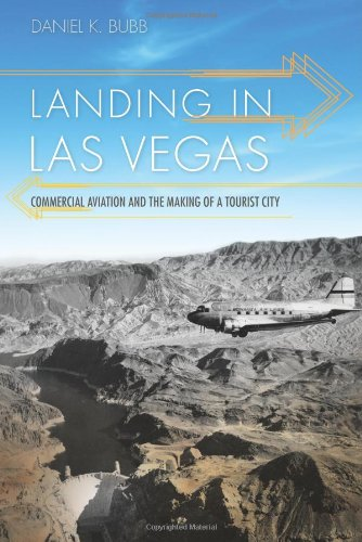 Landing in Las Vegas Commercial Aviation and the Making of a Tourist City Shepperson Series in Nevada History087417905X