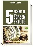 5 Schritte zum Börsenerfolg. Der Aktionär Edition (3938350067) by William J. O`Neil