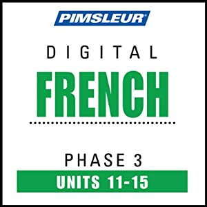 French Phase 3, Unit 11-15: Learn to Speak and Understand French with Pimsleur Language Programs | [Pimsleur]