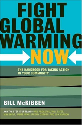 Fight Global Warming Now: The Handbook for Taking Action in Your Community, Bill McKibben