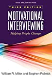 Motivational Interviewing: Helping People Change, 3rd Edition (Applications of Motivational Interviewing)
