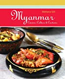 Mohana Gill Myanmar: Cuisine, Culture and Customs