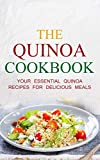 The Quinoa Cookbook: Your Essential Quinoa Recipes For Delicious Meals ((How To Cook With The Quinoa Super Food) Book 1)