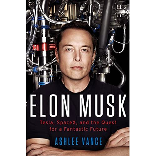 Elon Musk: Tesla SpaceX and the Quest for a Fantastic Future                                                                                                                                                                    Kindle Edition