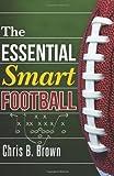 Chris B. Brown The Essential Smart Football