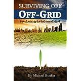 Surviving Off Off-Grid ~ Michael Bunker