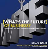 Image of What's the Future of Business?: Changing the Way Businesses Create Experiences
