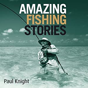 Amazing Fishing Stories | [Paul Knight]