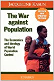 The War Against Population: The Economics and Ideology of Population Control (0898701910) by Jacqueline Kasun