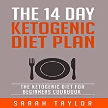The 14 Day Ketogenic Diet Plan: The Ketogenic Diet for Beginners Cookbook Audiobook by Sarah Taylor Narrated by Amy Fox-Berkley