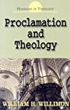 Proclamation and Theology (Horizons in Theology) (0687493439) by William H. Willimon
