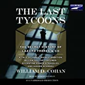 The Last Tycoons: The Secret History of Lazard Freres & Co. | [William D. Cohan]