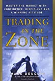 Trading in the Zone: Master the Market with Confidence, Discipline and a Winning Attitude by Mark Douglas (2001) Hardcover