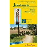 Jakobswege 07. Wege der Jakobspilger in Bremen und Niedersachsen: Wege der Jakobspilger in Bremen und Niedersachsen...