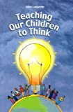 img - for Teaching Our Children to Think book / textbook / text book
