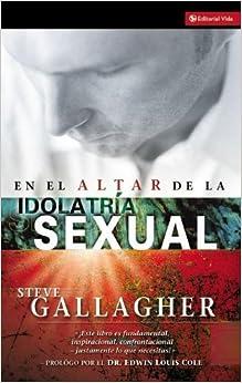 En El Altar De La Idolatria Sexual (Spanish Edition): Steve Gallagher ...: http://www.amazon.com/Altar-Idolatria-Sexual-Spanish-Edition/dp/0829745874