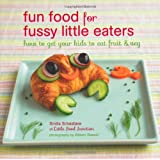 Fun Food for Fussy Little Eaters - How to get your children to eat fruit and veg