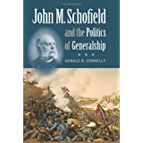John M. Schofield and the Politics of Generalship (Civil War America)