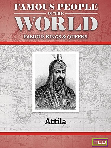 Famous People of the World - Famous Kings & Queens - Attila the Hun