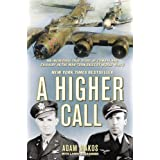 A Higher Call: An Incredible True Story of Combat and Chivalry in the War-Torn Skies of World War II ~ Larry Alexander