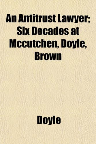 An Antitrust Lawyer; Six Decades at Mccutchen, Doyle, Brown