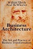 Business Architecture: The Art and Practice of Business Transformation