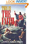 This Is the Faith: A Complete Explana...