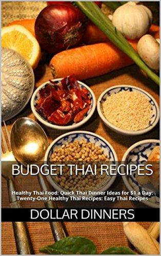 Thai Food: Healthy Thai Food: Quick Thai Dinner Ideas for $1 a Day: Twenty-One Healthy Thai Recipes: Easy Thai Recipes (Dollar Dinners Book 2) by Dollar Dinners