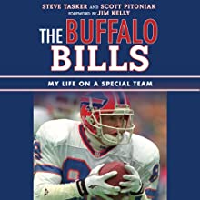 The Buffalo Bills: My Life on a Special Team (       UNABRIDGED) by Steve Tasker, Scott Pitoniak, Jim Kelly (foreword) Narrated by Mike Lewis