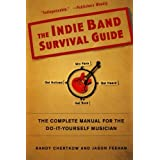 The Indie Band Survival Guide: The Complete Manual for the Do-It-Yourself Musician ~ Randy Chertkow