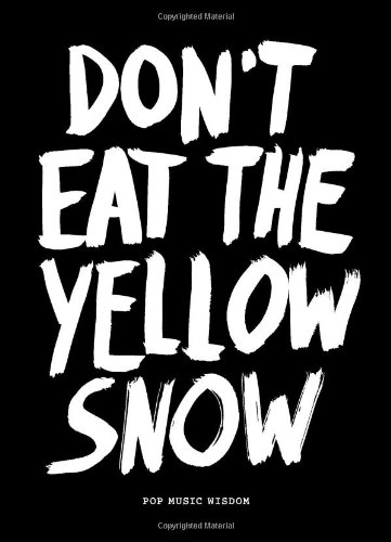 Don't Eat the Yellow Snow: Advice by musicians