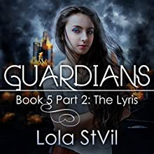 Guardians: The Lyris: The Guardian Series, Book 5, Part 2 (       UNABRIDGED) by Lola StVil Narrated by Adam Chase, Jennifer O'Donnell