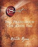 The Secret - Das Praxisbuch f�r jeden Tag
