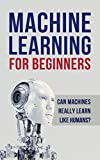 #10: Machine Learning: Machine Learning for Beginners. Can machines really learn like humans? All about Artificial Intelligence (A.I), Deep Learning and Digital ... Random Forests,  Computer Science)