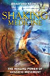 Shaking Medicine: The Healing Power o...