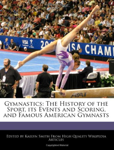 Gymnastics: The History of the Sport, Its Events and Scoring, and Famous American Gymnasts