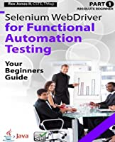Selenium WebDriver for Functional Automation Testing: Your Beginners Guide (Part 1) Front Cover