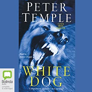 White Dog: A Jack Irish Thriller, Book 4 | [Peter Temple]