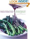 Fresh Food Fast: Delicious, Seasonal...