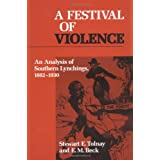 A Festival of Violence: An Analysis of Southern Lynchings, 1882-1930 ~ Stewart Emory Tolnay
